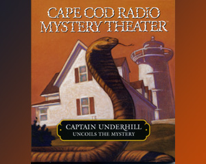 Captain Underhill Uncoils the Mystery (on CD)
