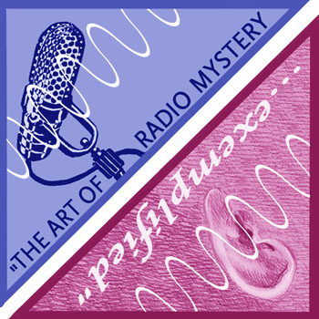 The Art of Radio Mystery . . . exemplified